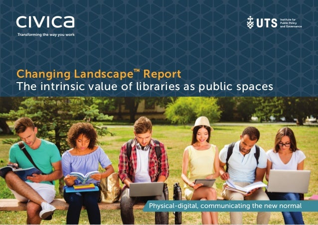 Changing Landscape™ Report The intrinsic value of libraries as public spaces