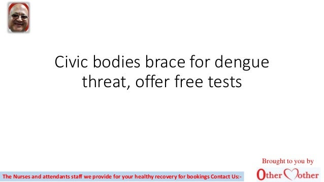 Civic bodies brace for dengue threat, offer free tests The Nurses and attendants staff we provide for your healthy recover...