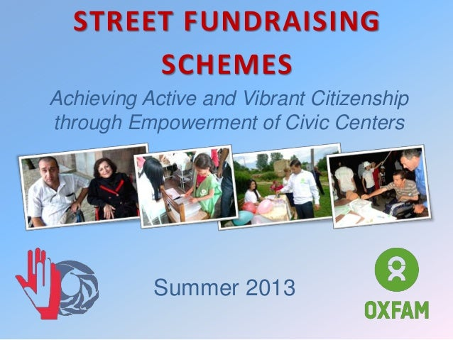 Achieving Active and Vibrant Citizenship through Empowerment of Civic Centers STREET FUNDRAISING SCHEMES Summer 2013