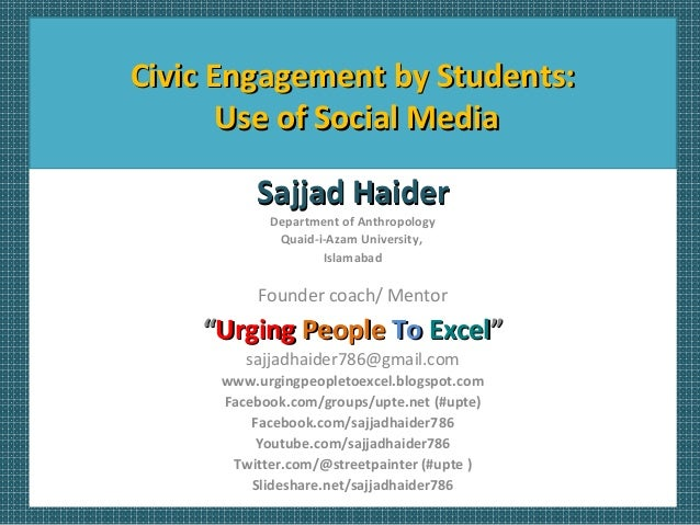 Civic Engagement by Students:Civic Engagement by Students: Use of Social MediaUse of Social Media Sajjad HaiderSajjad Haid...