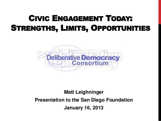 CIVIC ENGAGEMENT TODAY:STRENGTHS, LIMITS, OPPORTUNITIES                Matt Leighninger     Presentation to the San Diego ...