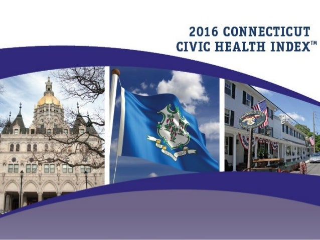 2016 CONNECTICUT CIVIC HEALTH INDEX REPORT: AN OVERVIEW