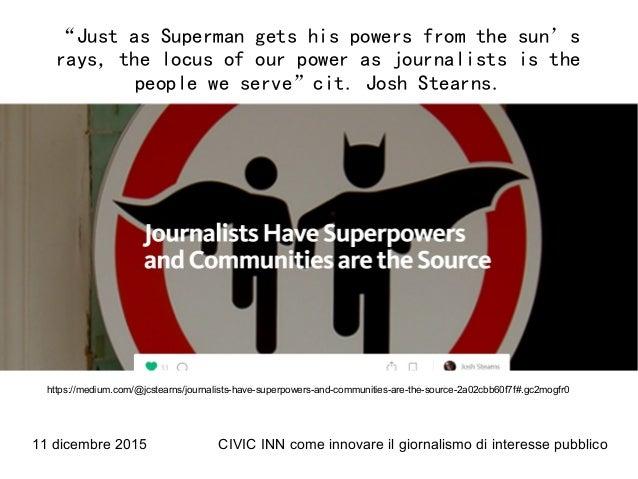 "11 dicembre 2015 CIVIC INN come innovare il giornalismo di interesse pubblico ""Just as Superman gets his powers from the s..."