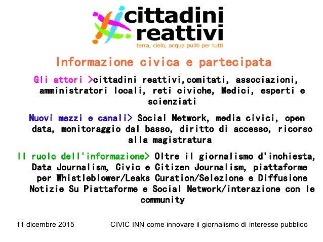 11 dicembre 2015 CIVIC INN come innovare il giornalismo di interesse pubblico Informazione civica e partecipata Gli attori...