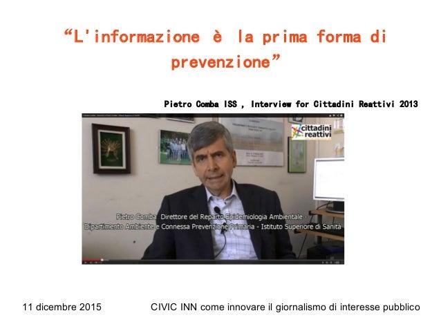 """11 dicembre 2015 CIVIC INN come innovare il giornalismo di interesse pubblico """"L'informazione è la prima forma di prevenzi..."""
