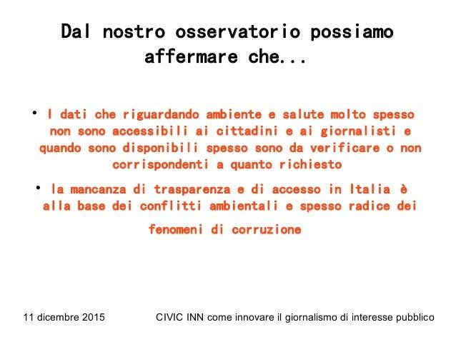 11 dicembre 2015 CIVIC INN come innovare il giornalismo di interesse pubblico Dal nostro osservatorio possiamo affermare c...