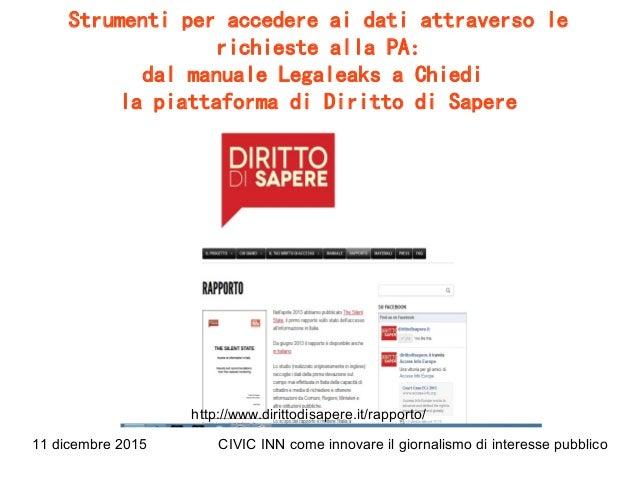 11 dicembre 2015 CIVIC INN come innovare il giornalismo di interesse pubblico Strumenti per accedere ai dati attraverso le...