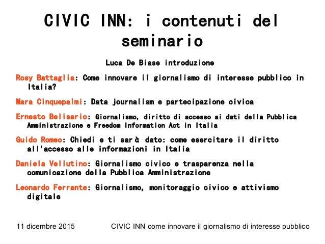 11 dicembre 2015 CIVIC INN come innovare il giornalismo di interesse pubblico CIVIC INN: i contenuti del seminario Luca De...