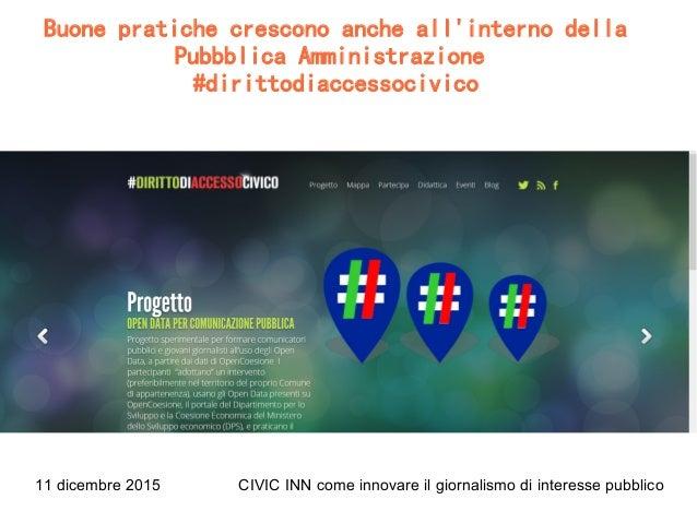11 dicembre 2015 CIVIC INN come innovare il giornalismo di interesse pubblico Buone pratiche crescono anche all'interno de...
