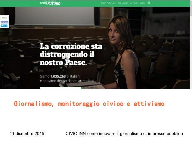 11 dicembre 2015 CIVIC INN come innovare il giornalismo di interesse pubblico Giornalismo, monitoraggio civico e attivismo