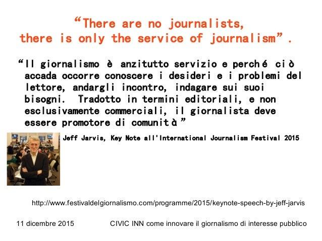 """11 dicembre 2015 CIVIC INN come innovare il giornalismo di interesse pubblico """"There are no journalists, there is only the..."""
