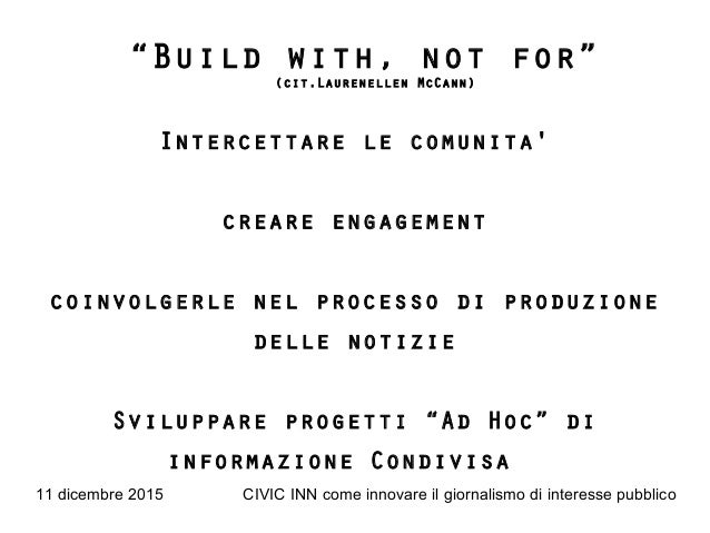 """11 dicembre 2015 CIVIC INN come innovare il giornalismo di interesse pubblico """"Build with, not for"""" (cit.Laurenellen McCan..."""