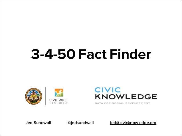 3-4-50 Fact Finder  Jed Sundwall  @jedsundwall  jed@civicknowledge.org