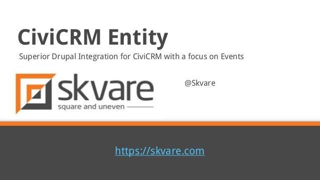 https://skvare.com @Skvare CiviCRM Entity Superior Drupal Integration for CiviCRM with a focus on Events
