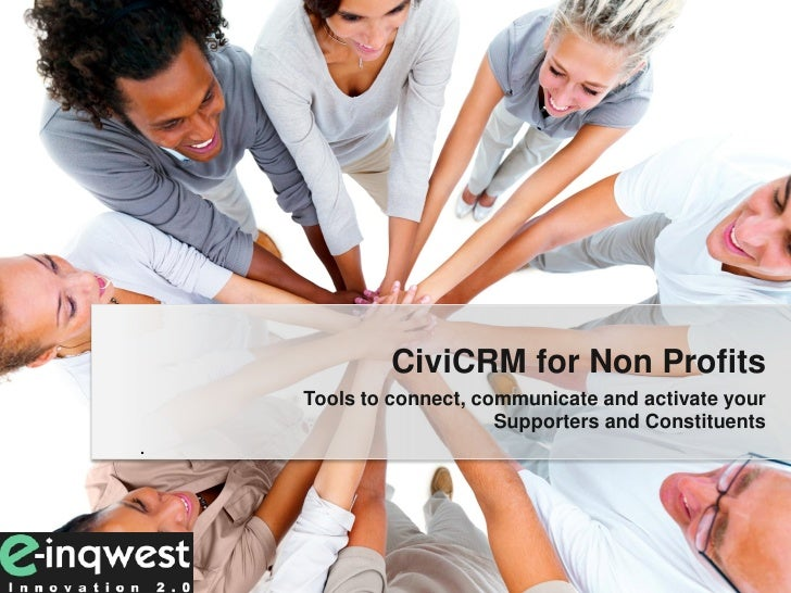 CiviCRM for Non Profits     Tools to connect, communicate and activate your                         Supporters and Constit...