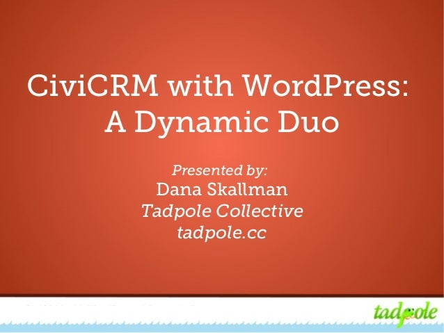 CiviCRM with WordPress: A Dynamic DuoCiviCRM with WordPress:A Dynamic DuoPresented by:Dana SkallmanTadpole Collectivetadpo...