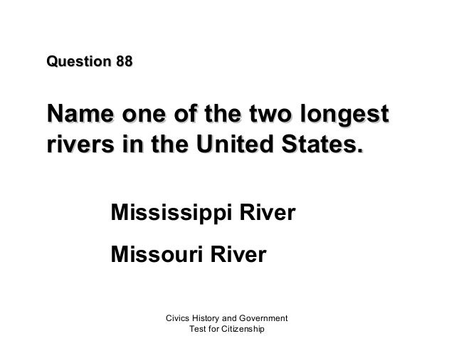 Civics Test United States Citizenship - Longest river in united states