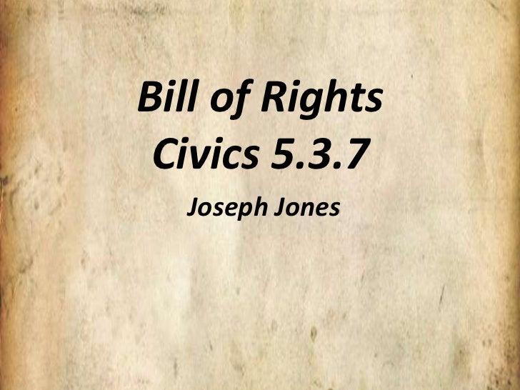 Bill of Rights Civics 5.3.7  Joseph Jones
