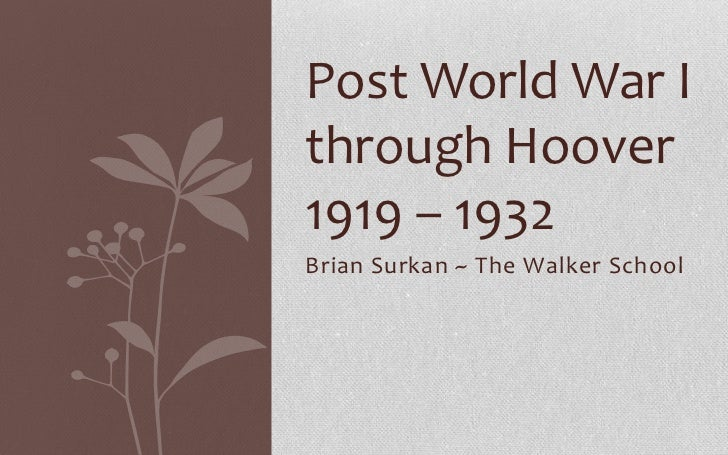 Brian Surkan ~ The Walker School<br />Post World War I through Hoover1919 – 1932<br />