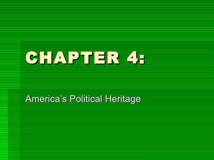 CHAPTER 4: America's Political Heritage