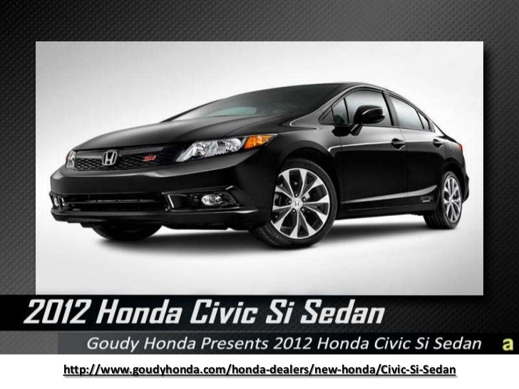 http://www.goudyhonda.com/honda-dealers/new-honda/Civic-Si-Sedan<br />