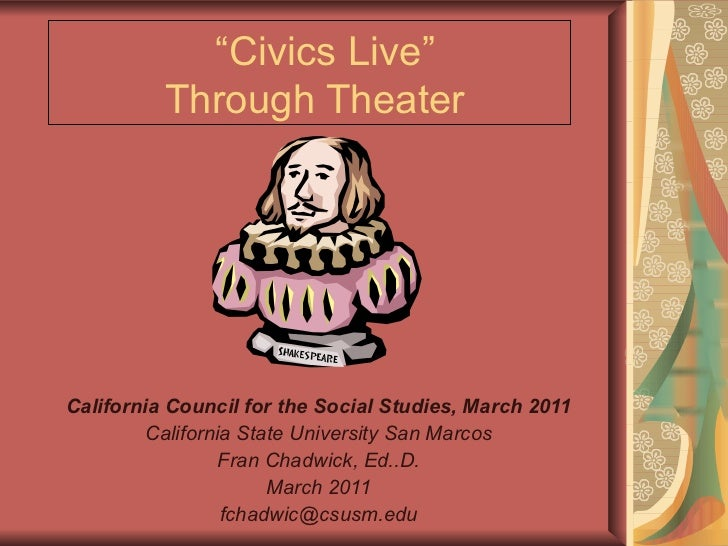 """"""" Civics Live""""  Through Theater California Council for the Social Studies, March 2011 California State University San Marc..."""