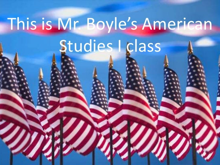 This is Mr. Boyle's American        Studies I class