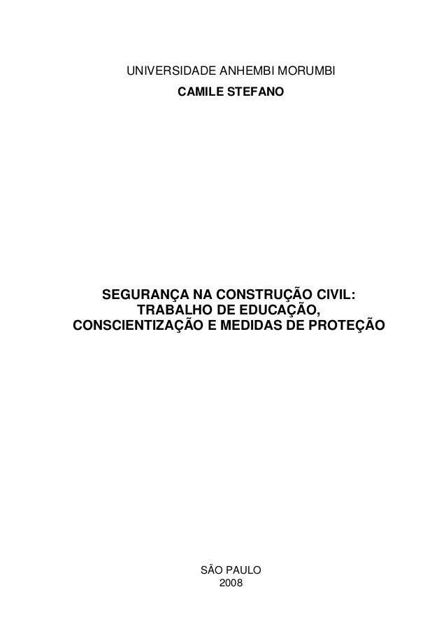 UNIVERSIDADE ANHEMBI MORUMBI            CAMILE STEFANO   SEGURANÇA NA CONSTRUÇÃO CIVIL:       TRABALHO DE EDUCAÇÃO,CONSCIE...