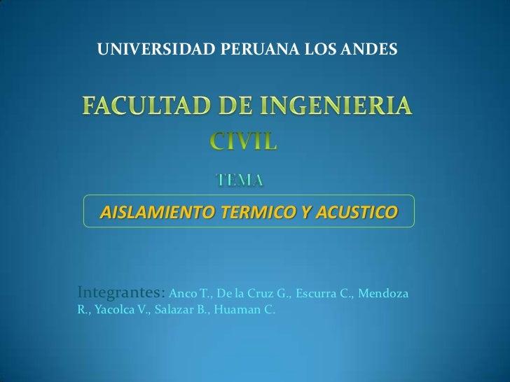UNIVERSIDAD PERUANA LOS ANDES    AISLAMIENTO TERMICO Y ACUSTICOIntegrantes: Anco T., De la Cruz G., Escurra C., MendozaR.,...
