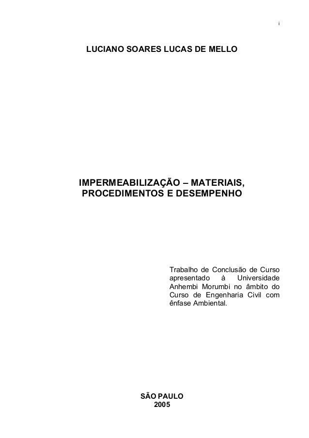 i LUCIANO SOARES LUCAS DE MELLO IMPERMEABILIZAÇÃO – MATERIAIS, PROCEDIMENTOS E DESEMPENHO Trabalho de Conclusão de Curso a...