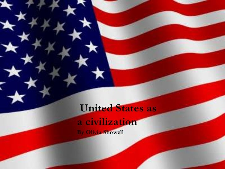 United States asa civilizationBy Olivia Showell