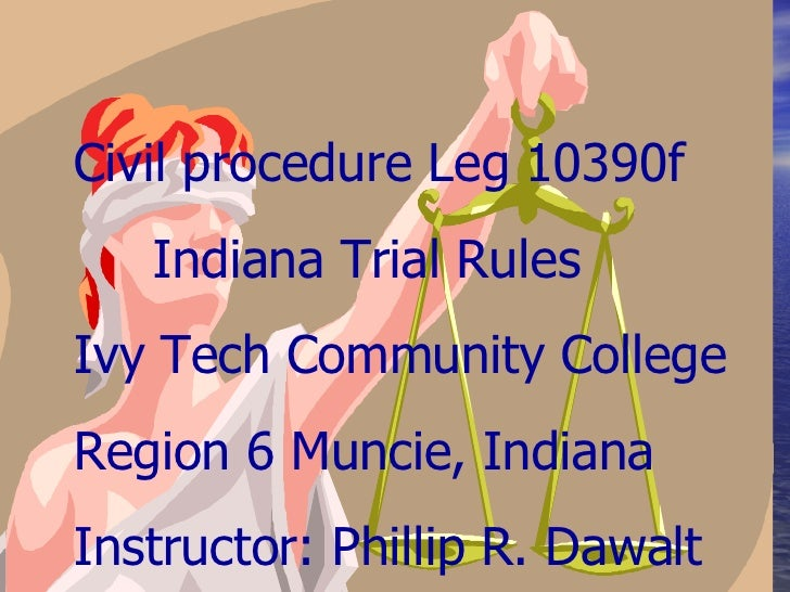 CIVIL PROCEDURE LEG 10390F The Indiana Trial Rules Civil procedure Leg 10390f Indiana Trial Rules Ivy Tech Community Colle...