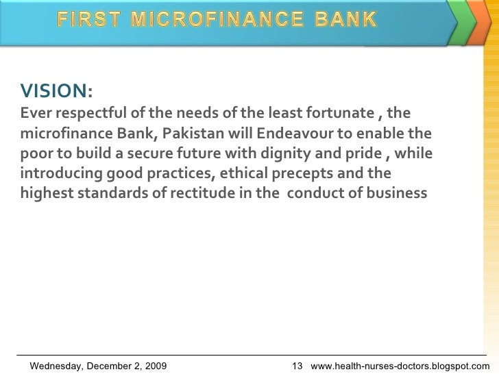 VISION : Ever respectful of the needs of the least fortunate , the microfinance Bank, Pakistan will Endeavour to enable th...