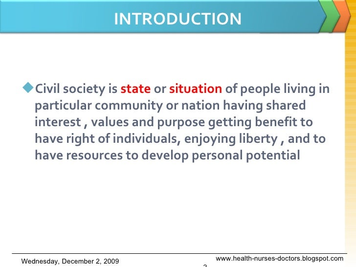 INTRODUCTION <ul><li>Civil society is  state  or  situation  of people living in particular community or nation having sha...