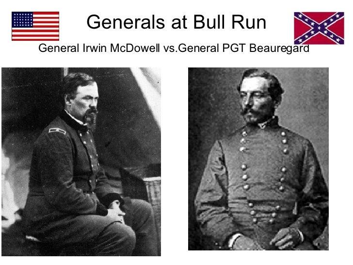 Generals at Bull Run General Irwin McDowell vs.General PGT Beauregard