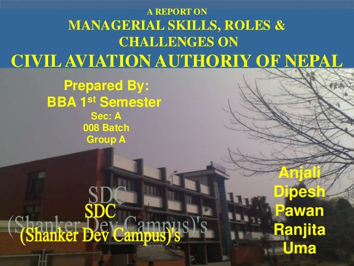A REPORT ON     MANAGERIAL SKILLS, ROLES &          CHALLENGES ONCIVIL AVIATION AUTHORIY OF NEPAL     Prepared By:   BBA 1...