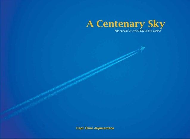 A Centenary Sky 100 YEARS OF AVIATION IN SRI LANKA  Capt. Elmo Jayawardena 1
