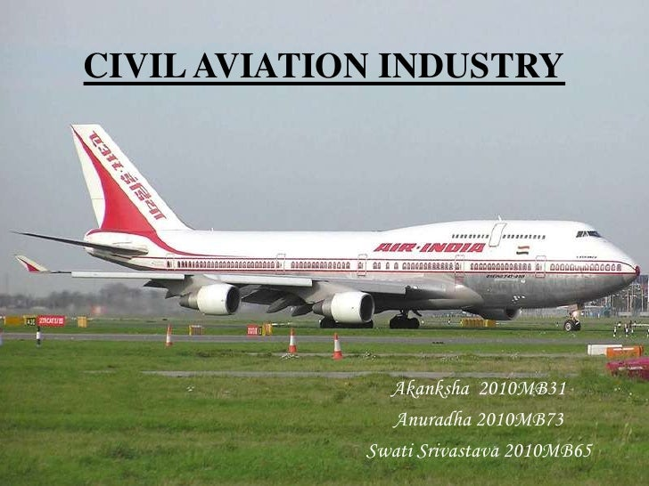 CIVIL AVIATION INDUSTRY<br />Akanksha  2010MB31<br />Anuradha 2010MB73<br />SwatiSrivastava 2010MB65<br />