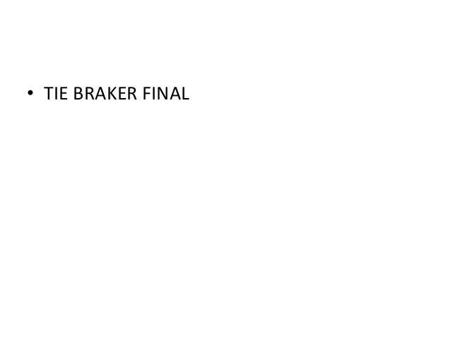 •TIE BRAKER FINAL