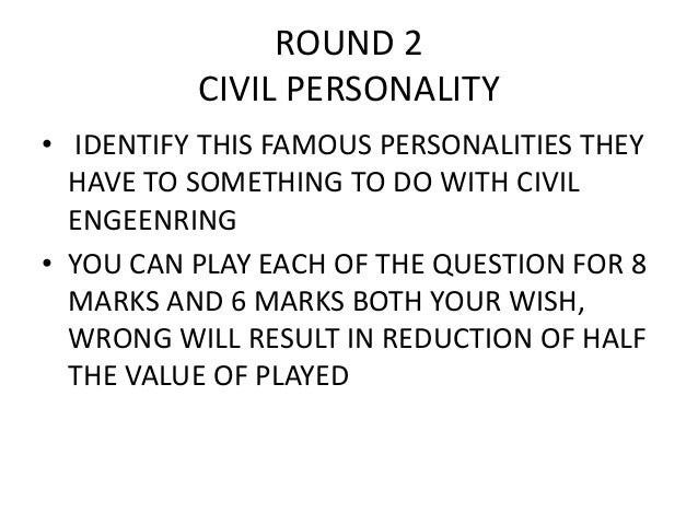 ROUND 2 CIVIL PERSONALITY  • IDENTIFY THIS FAMOUS PERSONALITIES THEY HAVE TO SOMETHING TO DO WITH CIVIL ENGEENRING  •YOU C...