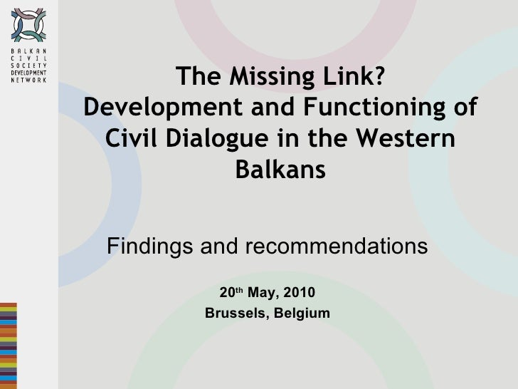 The Missing Link? Development and Functioning of Civil Dialogue in the Western Balkans Findings and recommendations 20 th ...