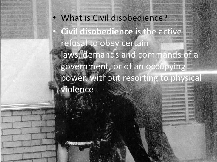 What is Civil disobedience?<br />Civil disobedience is the active refusal to obey certain laws, demands and commands of a ...