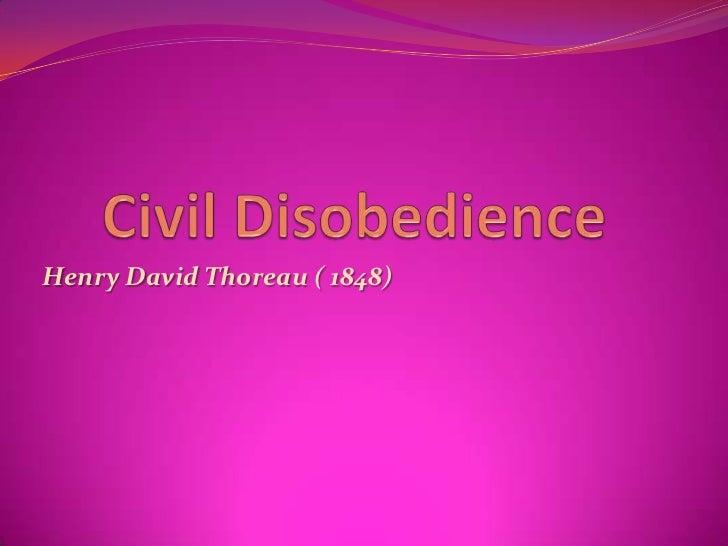 Civil Disobedience<br />Henry David Thoreau ( 1848)<br />