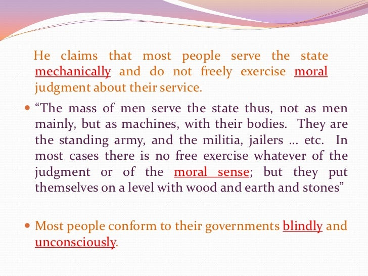 """""""…I ask for, not at once no government, but at once a better government.""""</li></li></ul><li>He claims that most people ser..."""