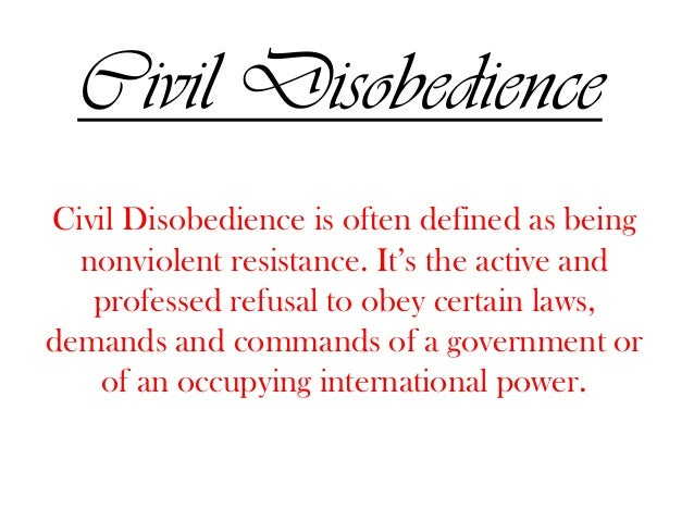 Civil Disobedience Civil Disobedience Is Often Defined As Being Nonviolent  Resistance.