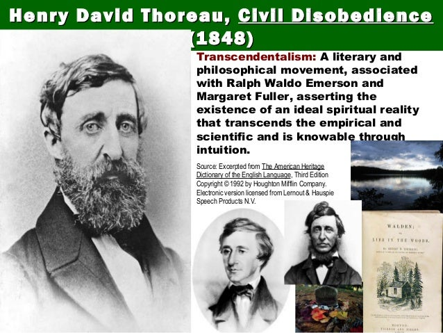 Thoreau was a transcendentalist. Henry David Thoreau,Henry David Thoreau, Civil DisobedienceCivil Disobedience (1848)(1848...