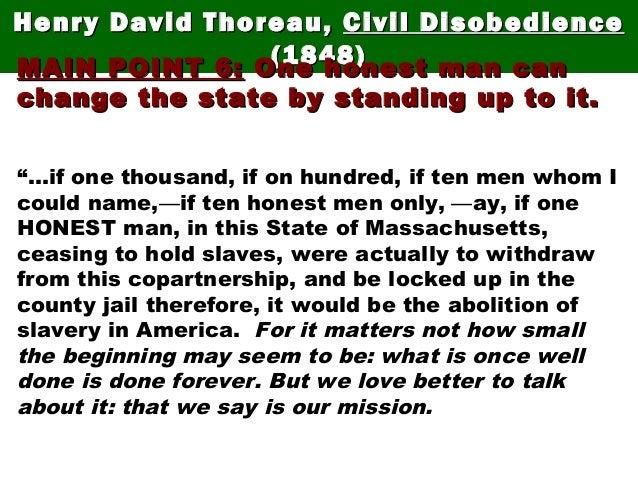 Henry David Thoreau,Henry David Thoreau, Civil DisobedienceCivil Disobedience (1848)(1848)MAIN POINT 6:MAIN POINT 6: One h...