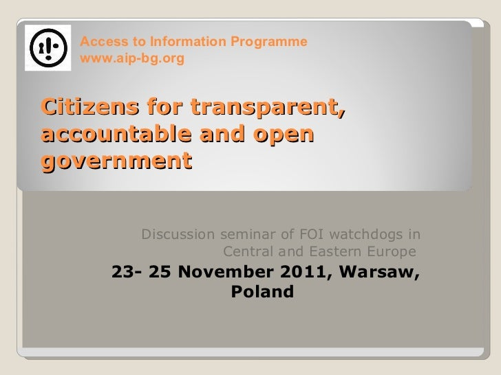 Citizens for transparent, accountable and open government <ul><li>Discussion seminar of FOI watchdogs in Central and Easte...