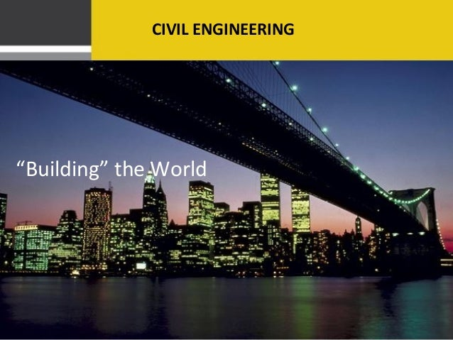 "CIVIL ENGINEERING""Building"" the World"