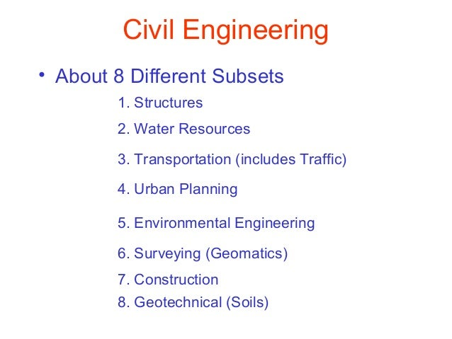 Civil Engineering • About 8 Different Subsets 1. Structures 2. Water Resources 3. Transportation (includes Traffic) 4. Urb...